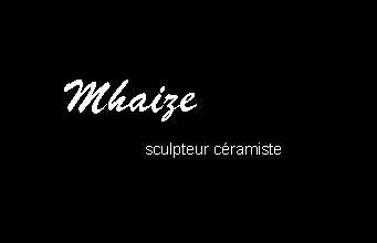 Mhaize, sculpteur c�ramiste